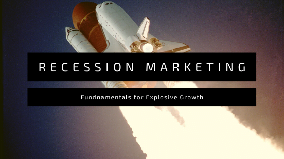 Recession Marketing: 3 Fundamentals to Master for Fast Growth